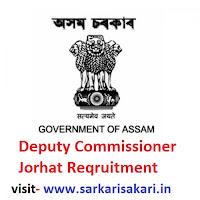 Deputy Commissioner Jorhat Reqruitment