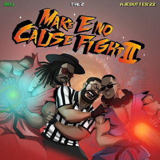 """Ajebutter 22 alongside BOj and Rapper Falz team up together on this new dope body of work project Ep which they dubbed """"Make E No Cause Fight 2""""."""