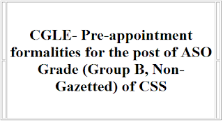 cgle-pre-appointment-formalities