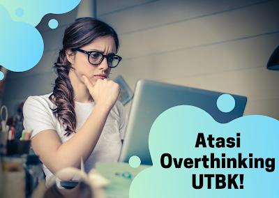 5 Tips Mengatasi Overthinking Jelang UTBK-SBMPTN dan Ujian Mandiri