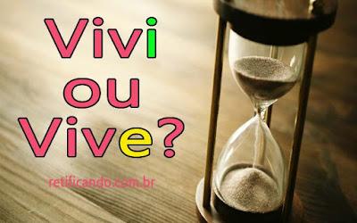 Vive ou vivi? Qual a diferença?
