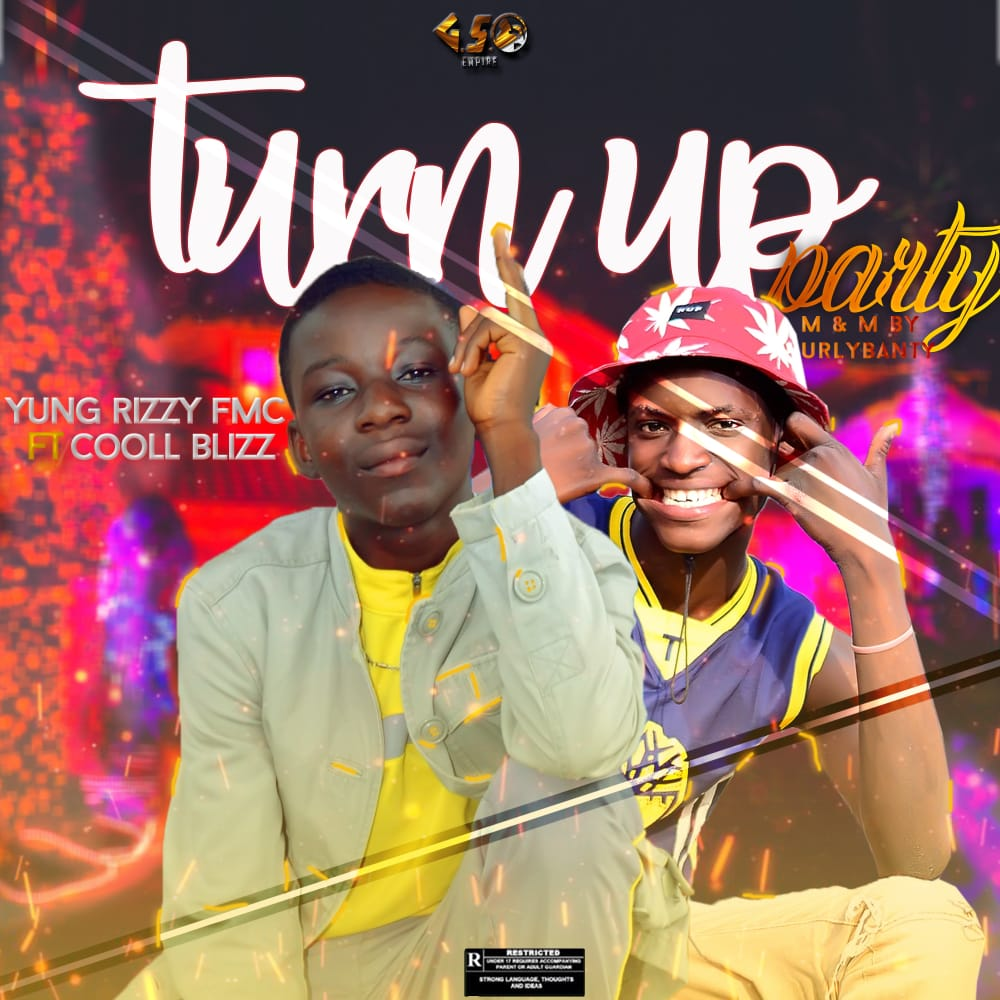 [Music] Yung Rizzy FMC ft cooll Blizz - Turn up party (prod. Urlybanty) #Arewapublisize