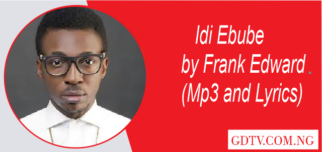 Idi Ebube lyrics by Frank Edward
