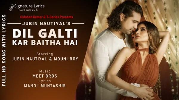 Dil Galti Kar Baitha Hai Lyrics - Jubin Nautiyal | Mouni Roy | Meet Bros | Manoj Muntashir | Danish Sabri