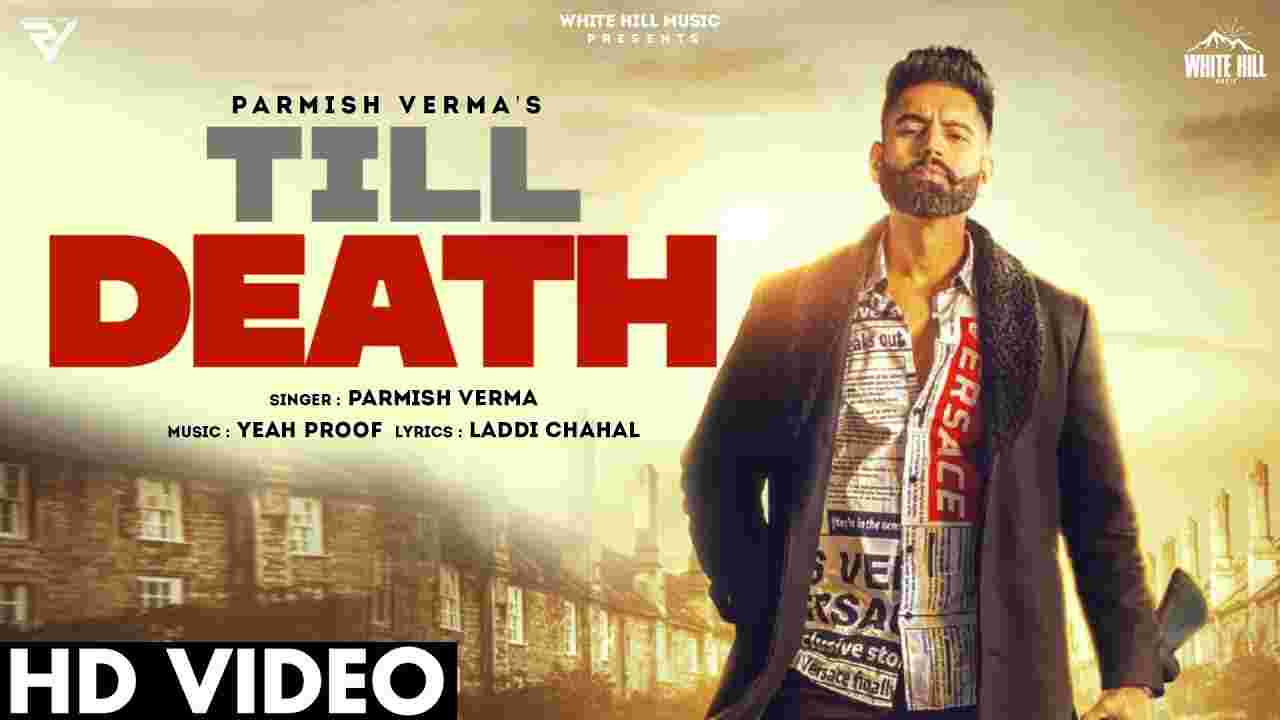 Till death lyrics Parmish Verma Punjabi Song