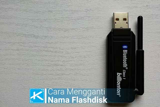 Cara mengganti nama flashdisk di Windows dengan fitur rename, properties, disk management, cmd, dan cara mengatasi nama flashdisk yang tidak bisa diganti.