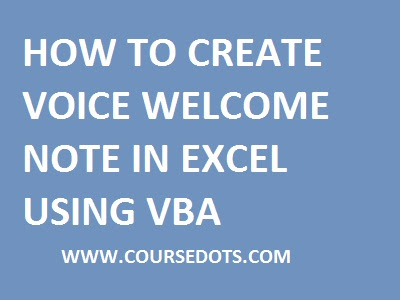 VOICE WELCOME NOTE USING VBA IN EXCEL