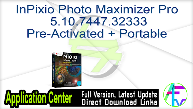 InPixio Photo Maximizer Pro 5.10.7447.32333 Pre-Activated + Portable