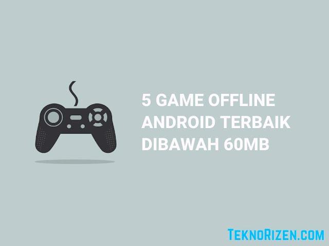 5 Game Android Offline Terbaik Dibawah 60MB