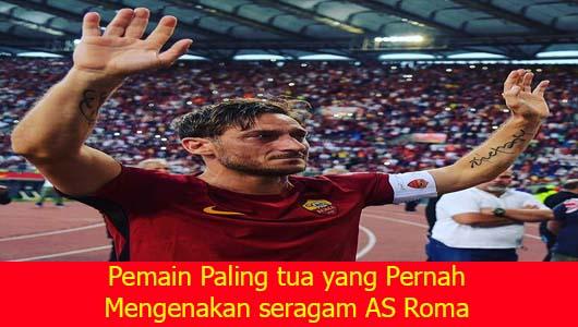 Pemain Paling tua yang Pernah Mengenakan seragam AS Roma
