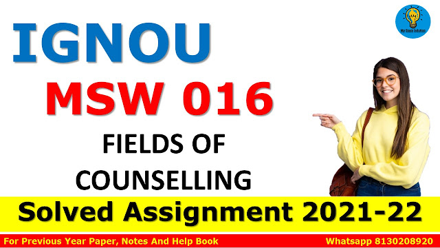 MSW 016 FIELDS OF COUNSELLING Solved Assignment 2021-22