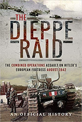 The Dieppe Raid: The Combined Operations Assault on Hitler's European Fortress, August 1942