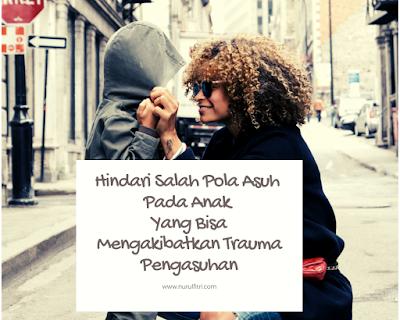 8 pola asuh yang salah pada anak mengakibatkan trauma pengasuhan
