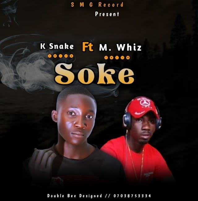MUSIC : K Snake Ft. M Whiz - Soke