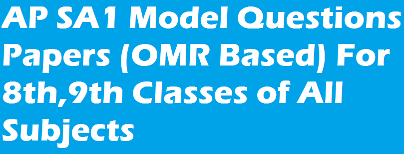 AP SA1 Model Questions Papers (OMR Based) For 8th,9th Classes of All Subjects