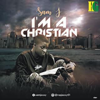 I am a Christian by Sam J