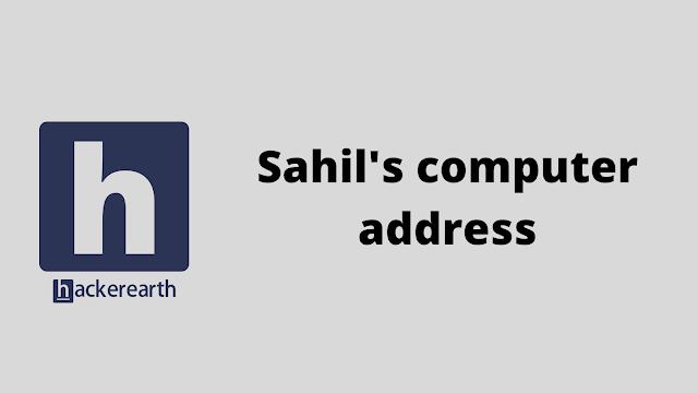 HackerEarth Sahil's computer address problem solution