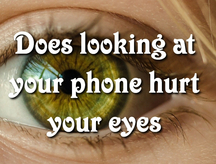 Does looking at your phone hurt your eyes