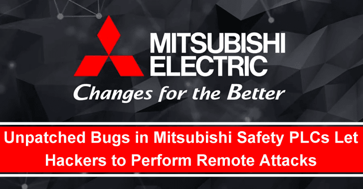 Unpatched Bugs in Mitsubishi Safety PLCs Let Hackers to Perform Remote Attacks