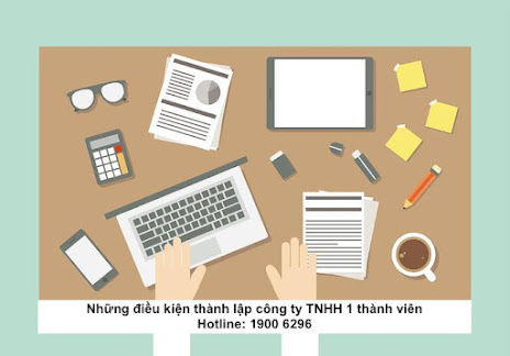 Tư vấn thành lập công ty TNHH 1 thành viên có những điều kiện gì