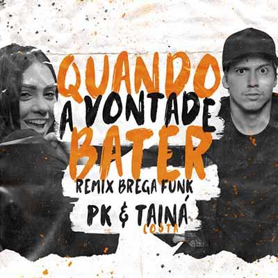 Pk e Tainá Costa - Quando a Vontade Bater
