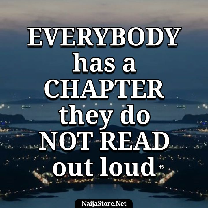 Proverbs: Everybody has a chapter they do not read out loud - Proverbial Quotes