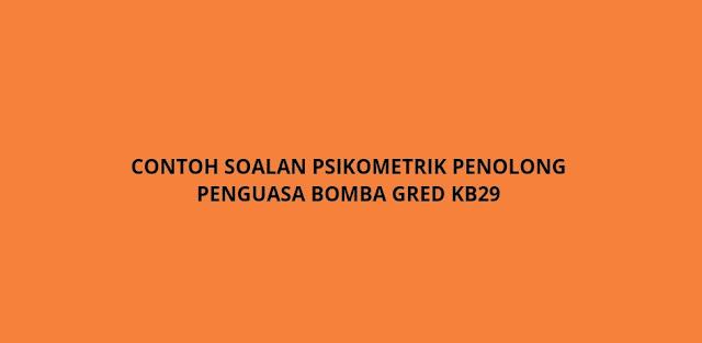 Contoh Soalan Psikometrik Penolong Penguasa Bomba Gred KB29 (2021)