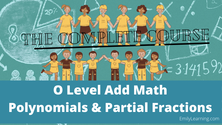 online course on polynomials and partial fractions tested in O level additional Mathematics (A Math or Add Math)