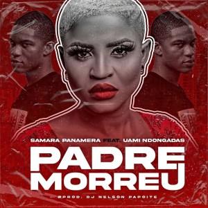 Samara Panamera – Padre Morreu feat Uami Ndongadas