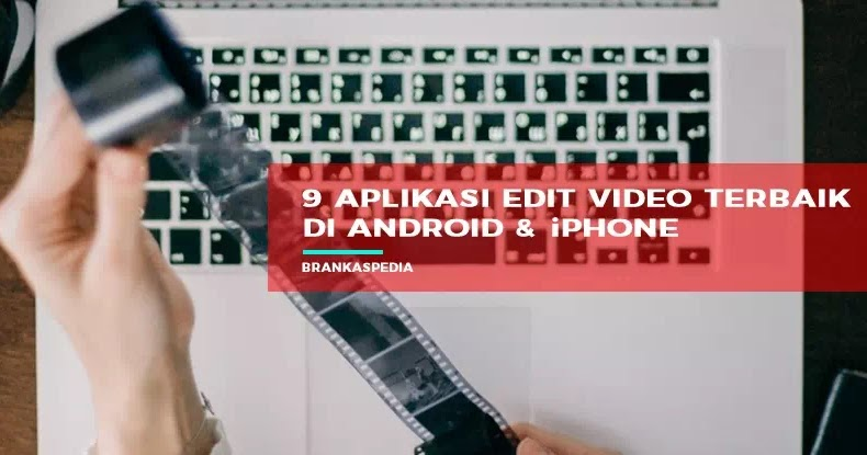 9 Aplikasi Edit Video Tiktok Terbaik Android Iphone Brankaspedia Blog Ulasan Teknologi