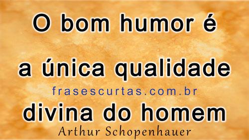 O bom humor é a única qualidade divina do homem