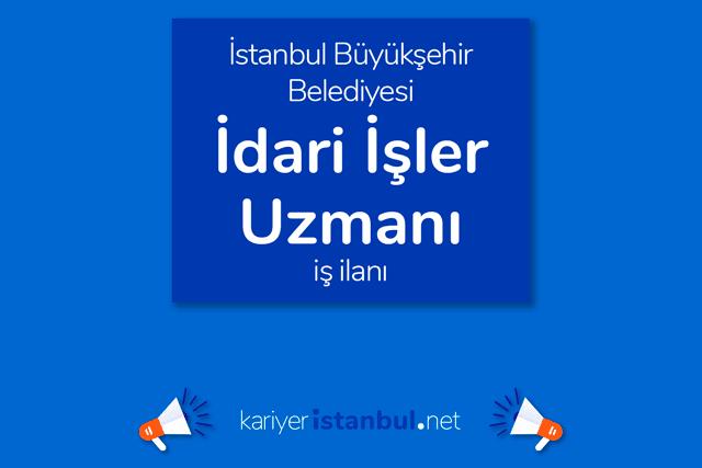 İstanbul Büyükşehir Belediyesi idari işler şefi/uzmanı alacak. İBB Kariyer iş ilanları kariyeristanbul.net'te!