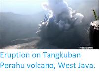 https://sciencythoughts.blogspot.com/2019/07/eruption-on-tangkuban-perahu-volcano.html