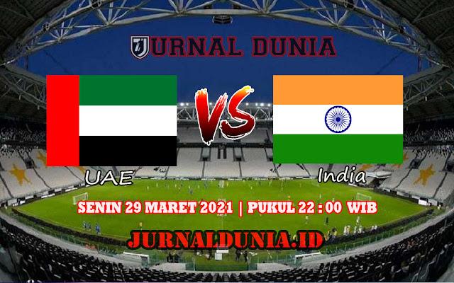 Prediksi UAE Vs India , Senin 29 Maret 2021 Pukul 22.00 WIB