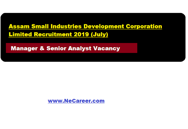 Assam Small Industries Development Corporation Limited Recruitment 2019 (July)