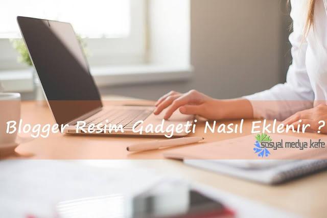 Blogger Resim Gadgeti Ekleme
