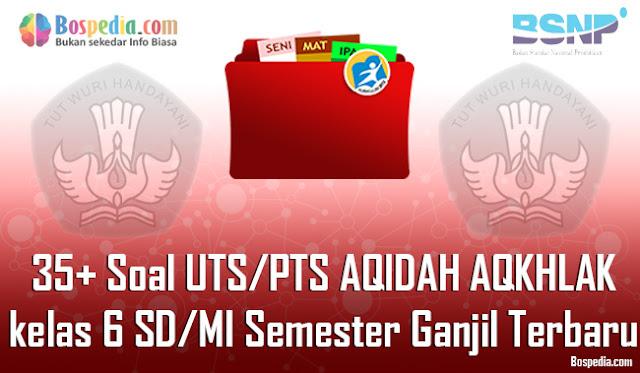 35+ Contoh Soal UTS/PTS AQIDAH AQKHLAK kelas 6 SD/MI Semester Ganjil Terbaru