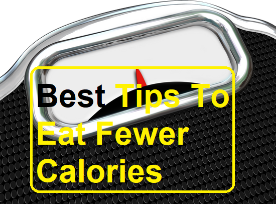 Best Tips To Eat Fewer Calories