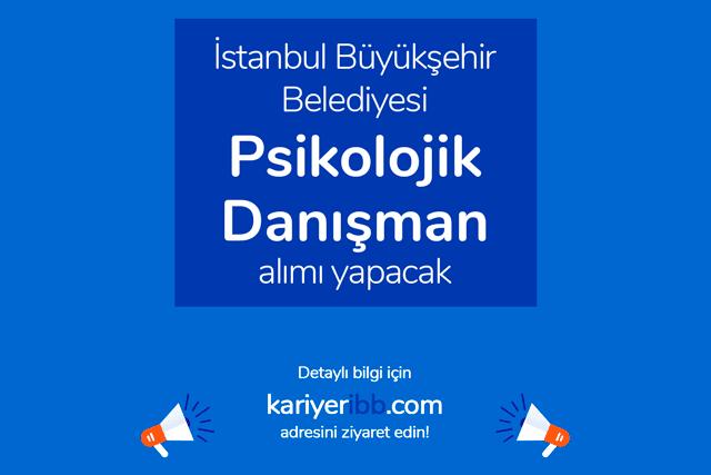 İstanbul Büyükşehir Belediyesi psikolojik danışman alımı yapacak. İBB Kariyer iş ilanı detayları kariyeribb.com'da!