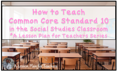 How to Teach Common Core Standard 10 in the Secondary Social Studies Classroom - Read and Comprehend Texts