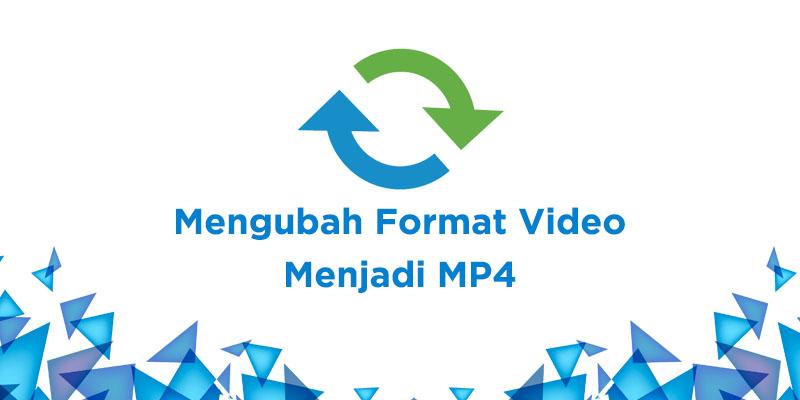 cara mengubah format video menjadi mp4