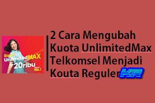 Cara Mengubah Kuota UnlimitedMax Telkomsel Menjadi Reguler