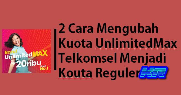 2 Cara Mengubah Kuota UnlimitedMax Telkomsel Menjadi Kouta