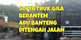 Sopir Truk Berantem Ditangah Jalan Hingga Melakukan Aksi ADU BANTENG dan BURN OUT !!!