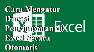 Cara Mengatur Durasi Penyimpanan di Excel Secara Otomatis