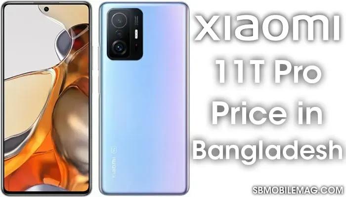 Xiaomi 11T Pro, Xiaomi 11T Pro Price, Xiaomi 11T Pro Price in Bangladesh