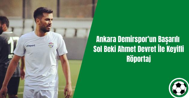 Ankara Demirspor'un Başarılı Sol Beki Ahmet Devret İle Keyifli Röportaj