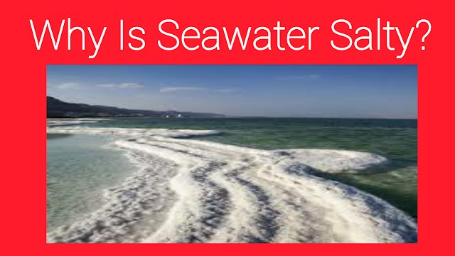 Why is the sea water salty?