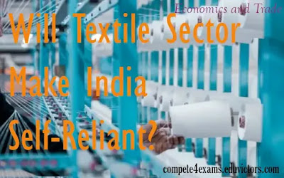 Economics and Trade: Will Textile Sector Make India Self-Reliant? (#IndiaTextileIndustry)(#commerce)(#eduvictors)(#upsc)(#compete4exams)
