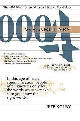 VOCABULARY:-THE 4000 WORDS ESSENTIAL FOR AN EDUCATION VOCABULARY BY JEFF KOLBY